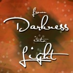 Fall 2014   From Darkness Into Light